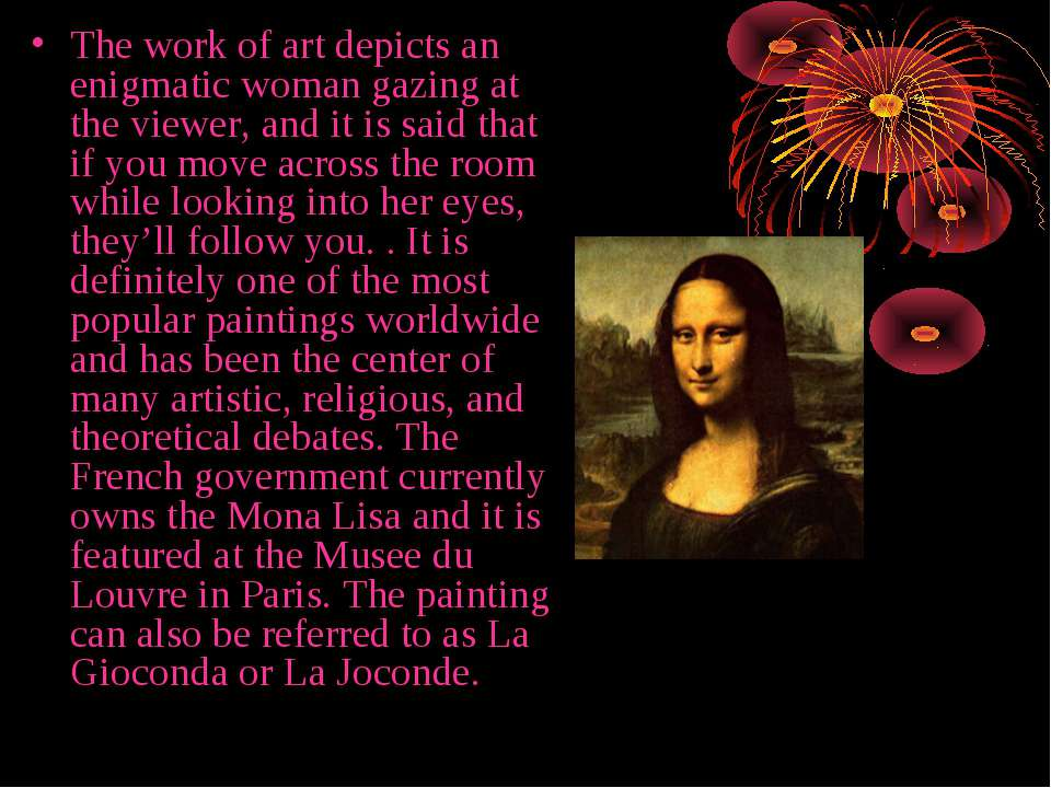 The work of art depicts an enigmatic woman gazing at the viewer, and it is sa...