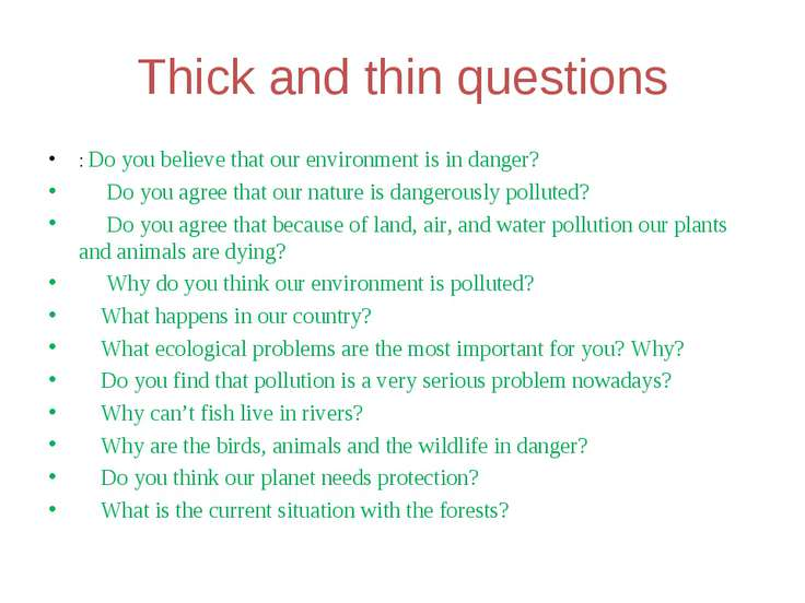 Thick and thin questions : Do you believe that our environment is in danger? ...