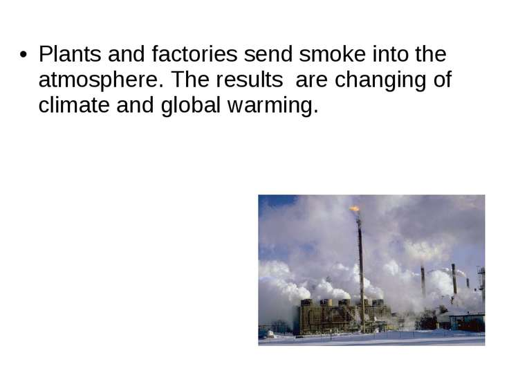 Plants and factories send smoke into the atmosphere. The results are changing...
