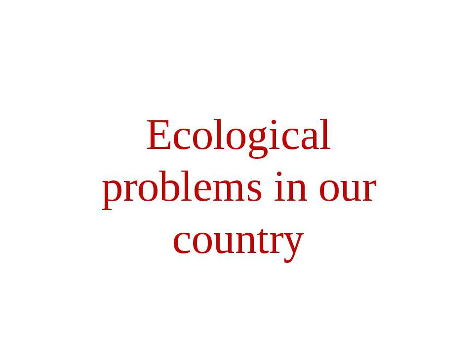 Ecological problems in our country