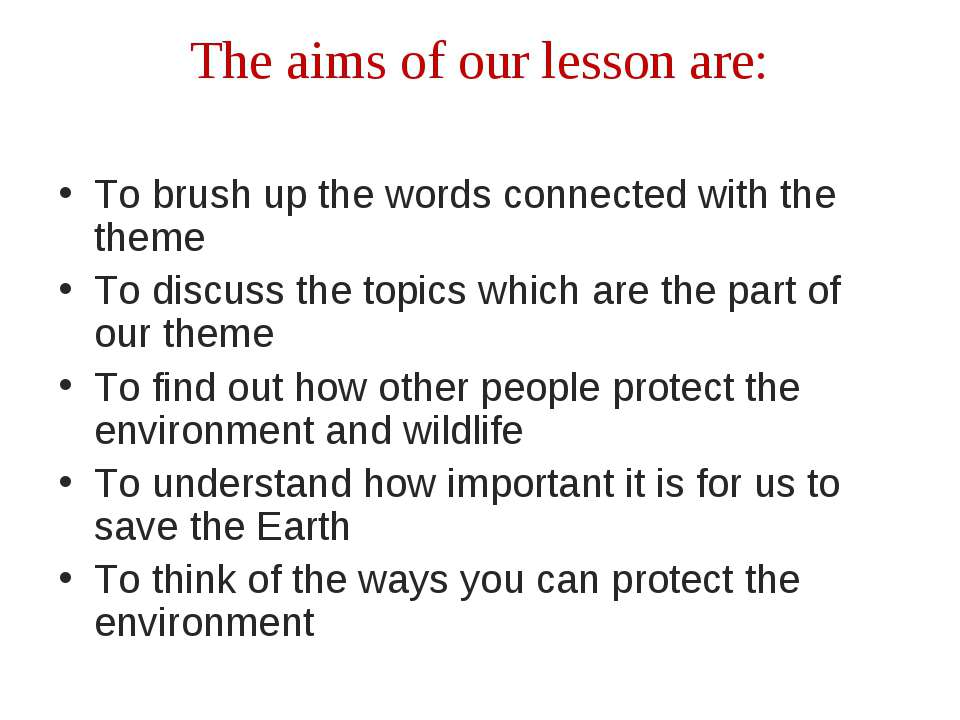 The aims of our lesson are: To brush up the words connected with the theme To...