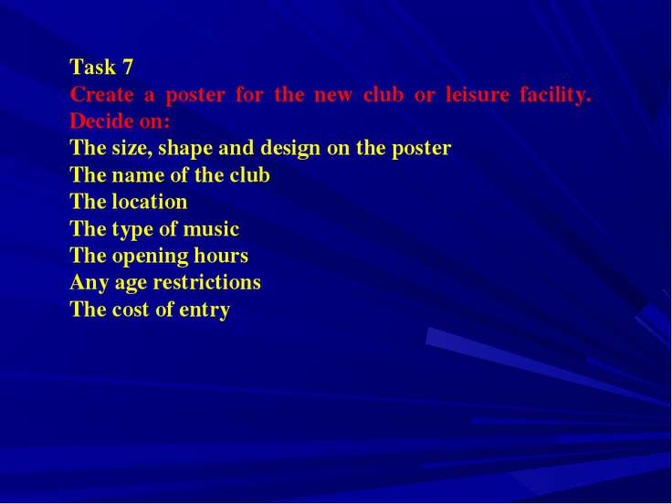 Task 7 Create a poster for the new club or leisure facility. Decide on: The s...