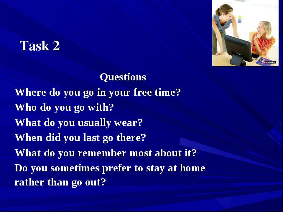 Task 2 Questions Where do you go in your free time? Who do you go with? What ...