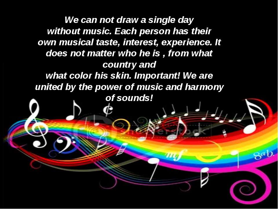 We can not draw a single day without music. Each person has their own musical...