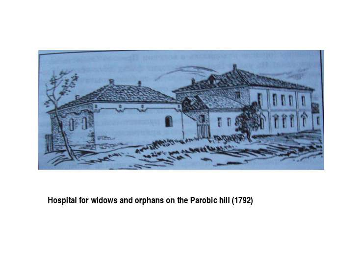 Hospital for widows and orphans on the Parobic hill (1792)
