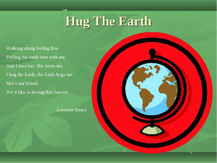 Hug The Earth Walking along feeling free Feeling the earth here with me And I...