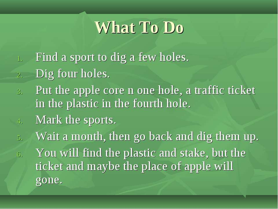 What To Do Find a sport to dig a few holes. Dig four holes. Put the apple cor...