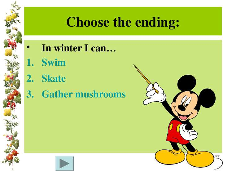 Choose the ending: In winter I can… Swim Skate Gather mushrooms