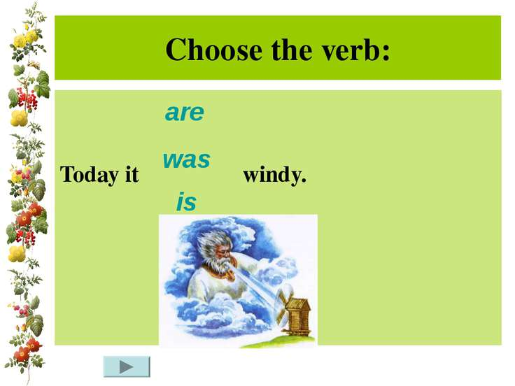 Choose the verb: Today it windy. are was is