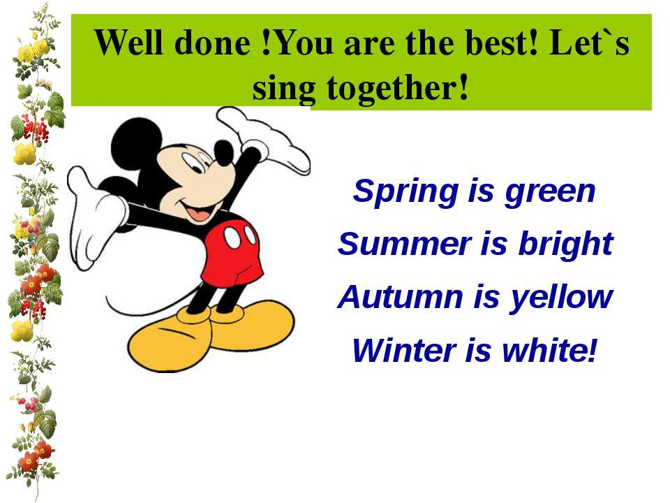 Well done !You are the best! Let`s sing together! Spring is green Summer is b...