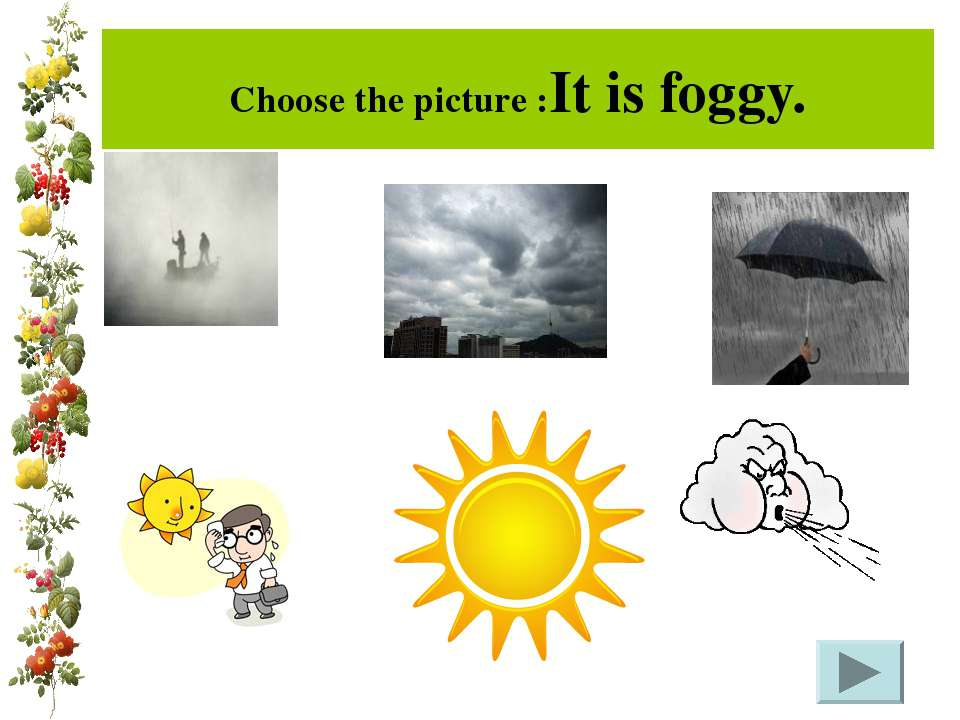 Choose the picture :It is foggy.