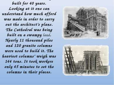 The cathedral was being built for 40 years. Looking at it one can understand ...