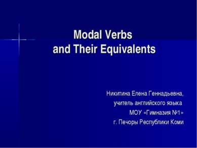 Modal Verbs and Their Equivalents Никитина Елена Геннадьевна, учитель английс...