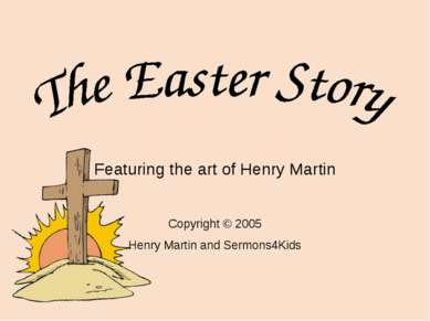 Featuring the art of Henry Martin Copyright © 2005 Henry Martin and Sermons4Kids