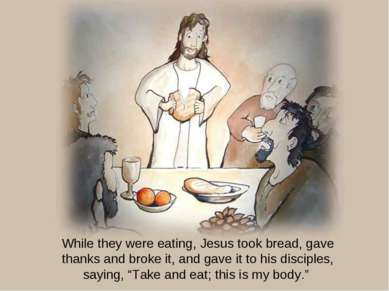 While they were eating, Jesus took bread, gave thanks and broke it, and gave ...
