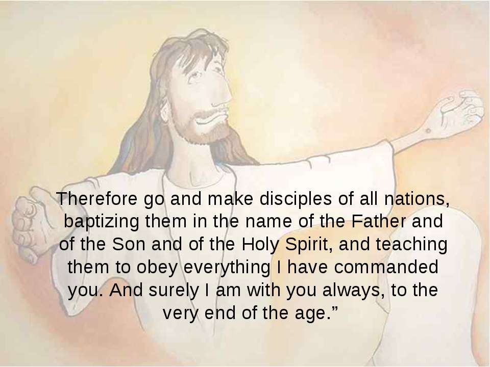 Therefore go and make disciples of all nations, baptizing them in the name of...