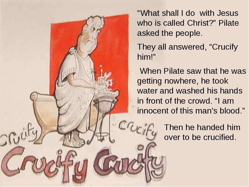 """What shall I do with Jesus who is called Christ?"" Pilate asked the people. T..."