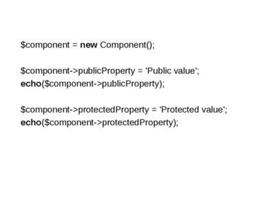 $component = new Component(); $component->publicProperty = 'Public value'; ec...