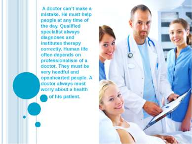 A doctor can't make a mistake. He must help people at any time of the day. Qu...