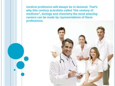 medical profession will always be in demand. That's why this century scientis...
