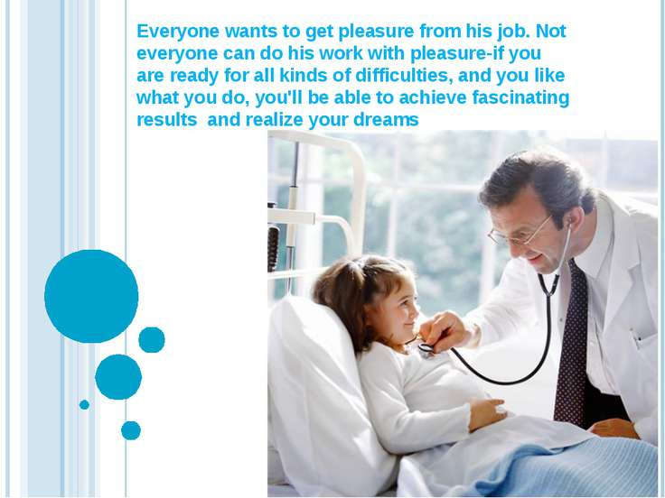 Everyone wants to get pleasure from his job. Not everyone can do his work wit...