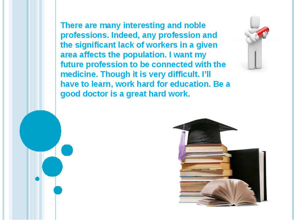 There are many interesting and noble professions. Indeed, any profession and ...