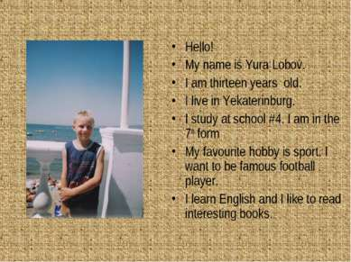 Hello! My name is Yura Lobov. I am thirteen years old. I live in Yekaterinbur...