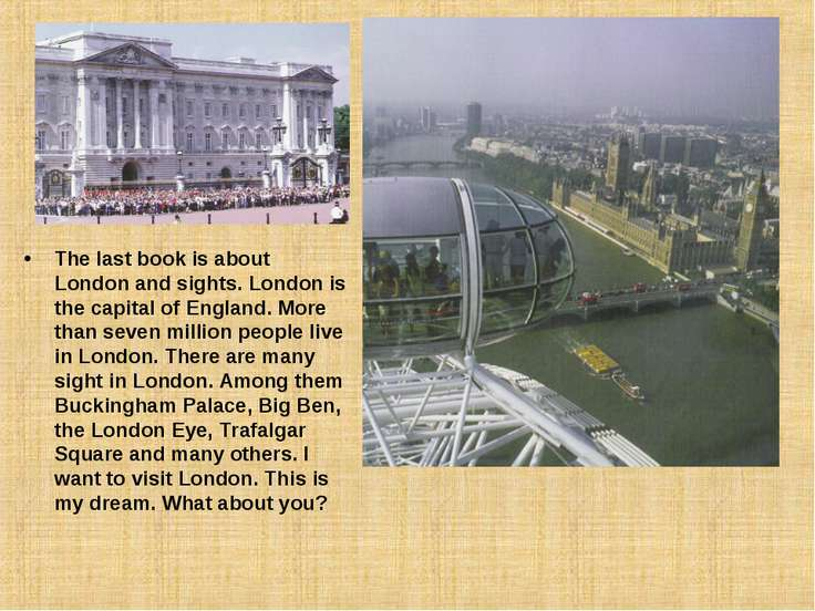 The last book is about London and sights. London is the capital of England. M...