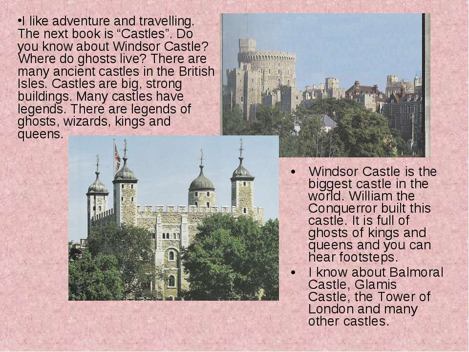 Windsor Castle is the biggest castle in the world. William the Conquerror bui...