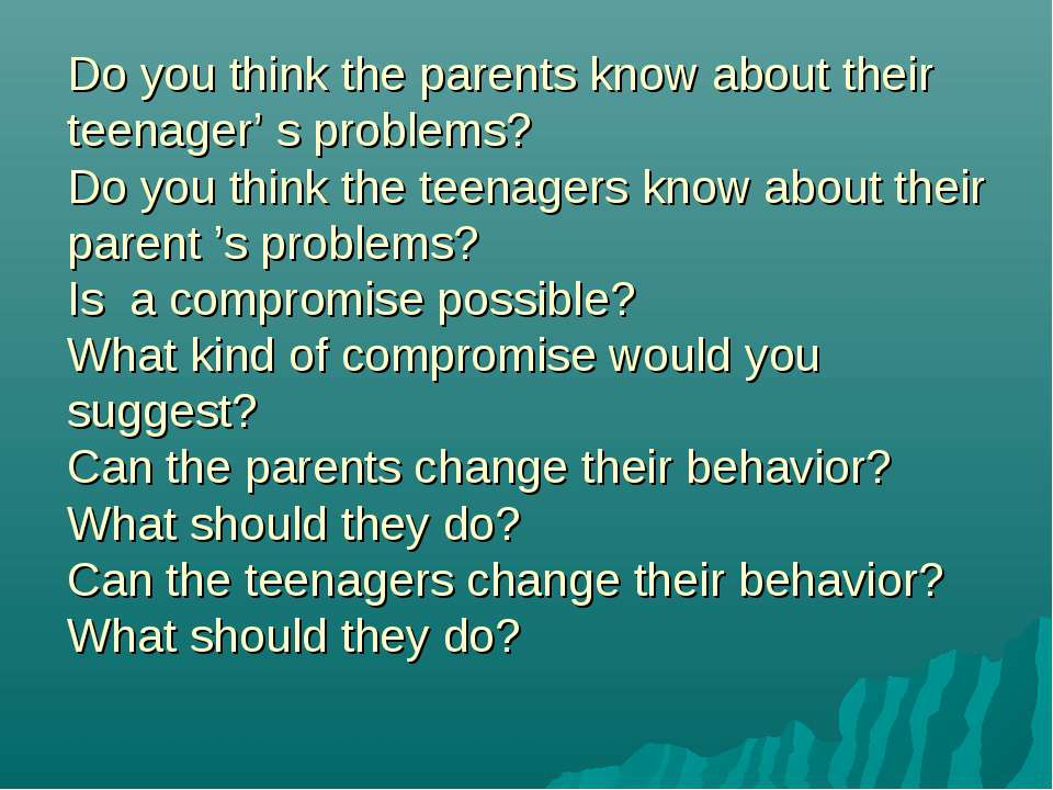 Do you think the parents know about their teenager' s problems? Do you think ...