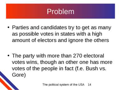Problem Parties and candidates try to get as many as possible votes in states...