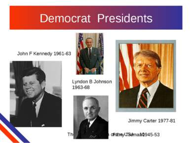 Democrat Presidents John F Kennedy 1961-63 Lyndon B Johnson 1963-68 Jimmy Car...