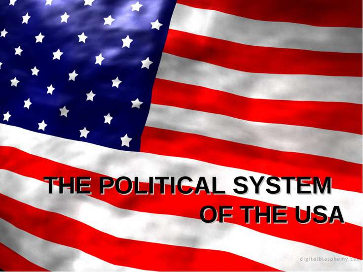 THE POLITICAL SYSTEM OF THE USA THE POLITICAL SYSTEM OF THE USA The political...