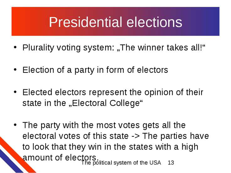 "Presidential elections Plurality voting system: ""The winner takes all!"" Elect..."