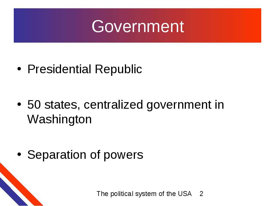Government Presidential Republic 50 states, centralized government in Washing...