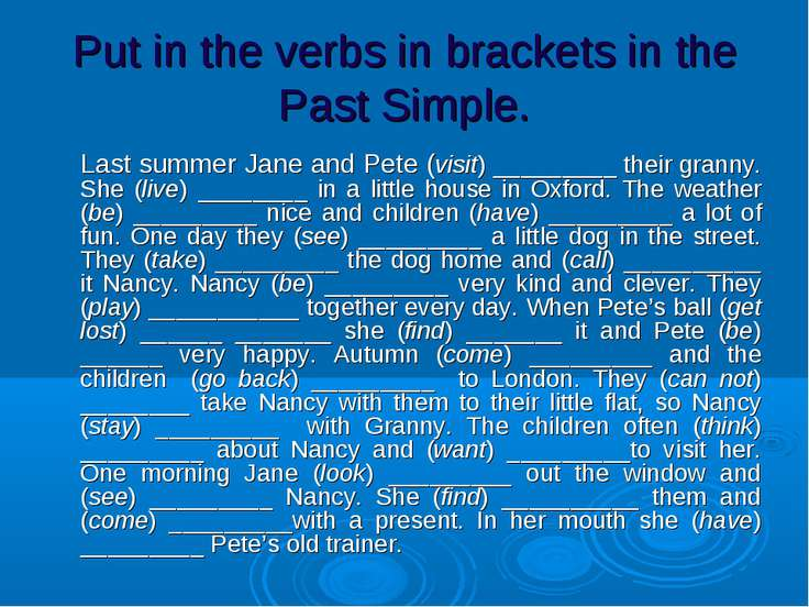 Put in the verbs in brackets in the Past Simple. Last summer Jane and Pete (v...
