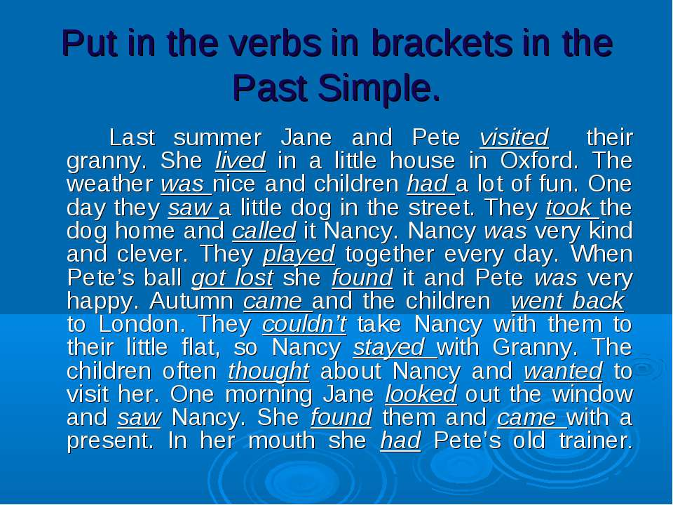 Put in the verbs in brackets in the Past Simple. Last summer Jane and Pete vi...
