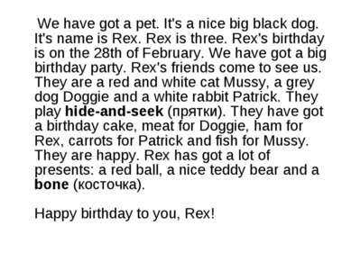 We have got a pet. It's a nice big black dog. It's name is Rex. Rex is three....