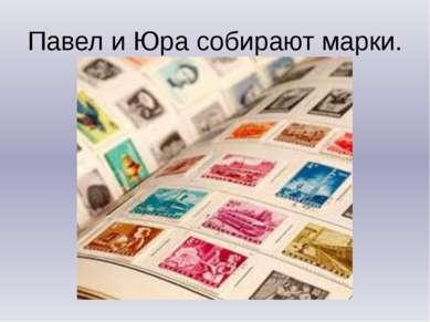 Павел и Юра собирают марки.