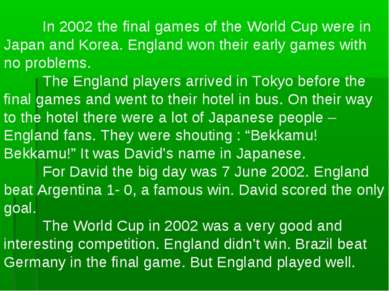 In 2002 the final games of the World Cup were in Japan and Korea. England won...