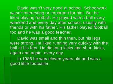 David wasn't very good at school. Schoolwork wasn't interesting or important ...