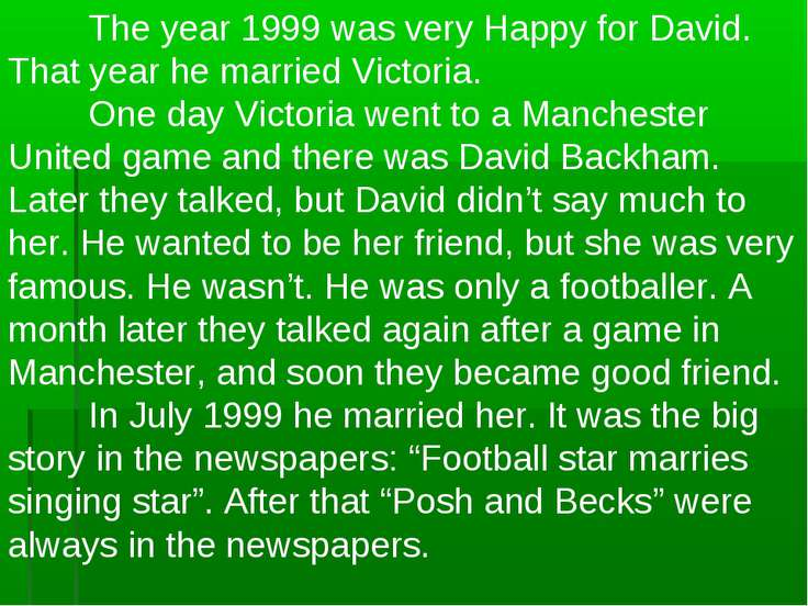 The year 1999 was very Happy for David. That year he married Victoria. One da...