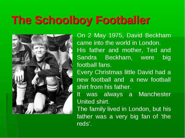 The Schoolboy Footballer On 2 May 1975, David Beckham came into the world in ...