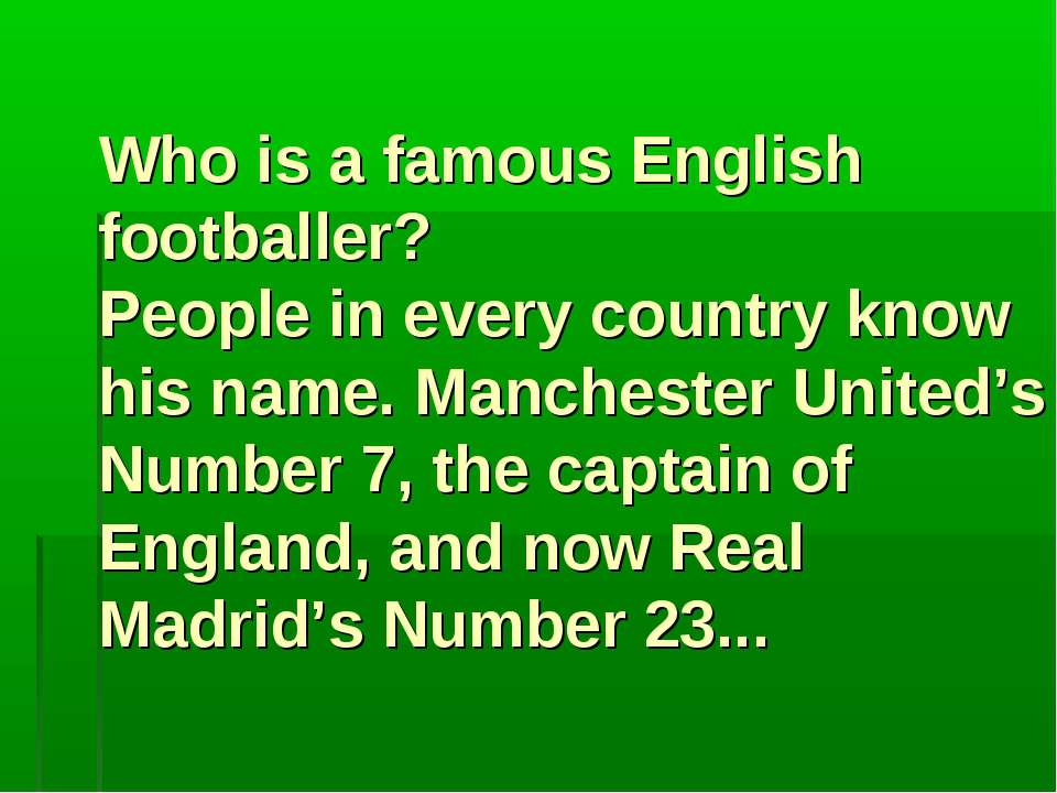 Who is a famous English footballer? People in every country know his name. Ma...