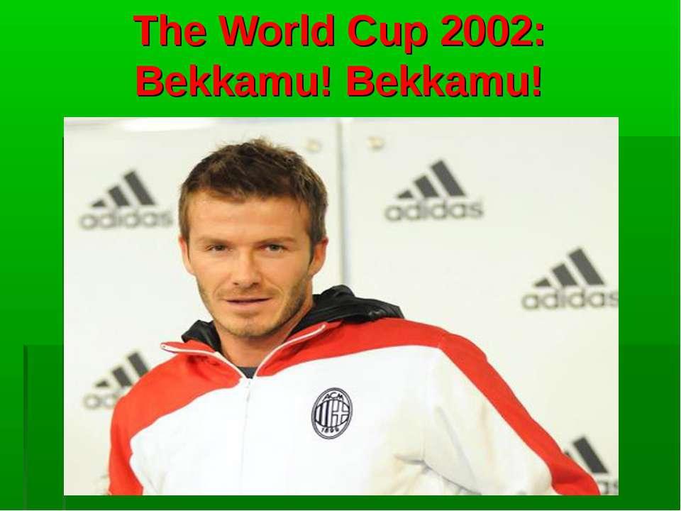 The World Cup 2002: Bekkamu! Bekkamu!