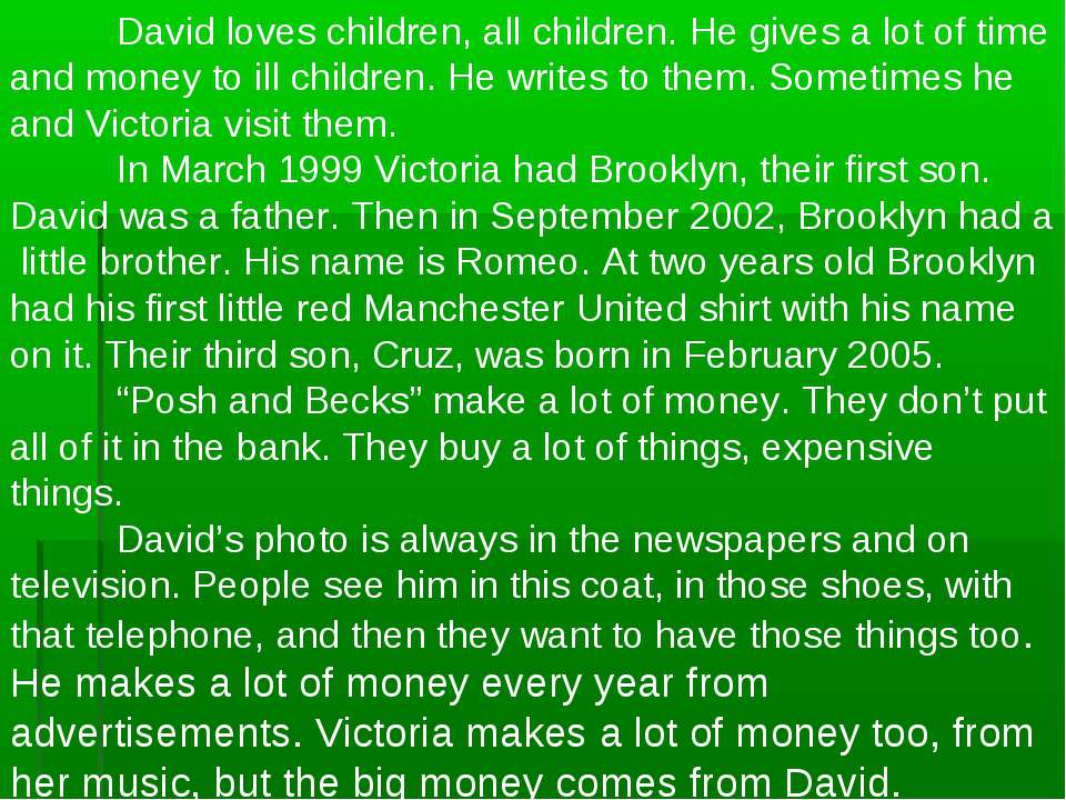 David loves children, all children. He gives a lot of time and money to ill c...