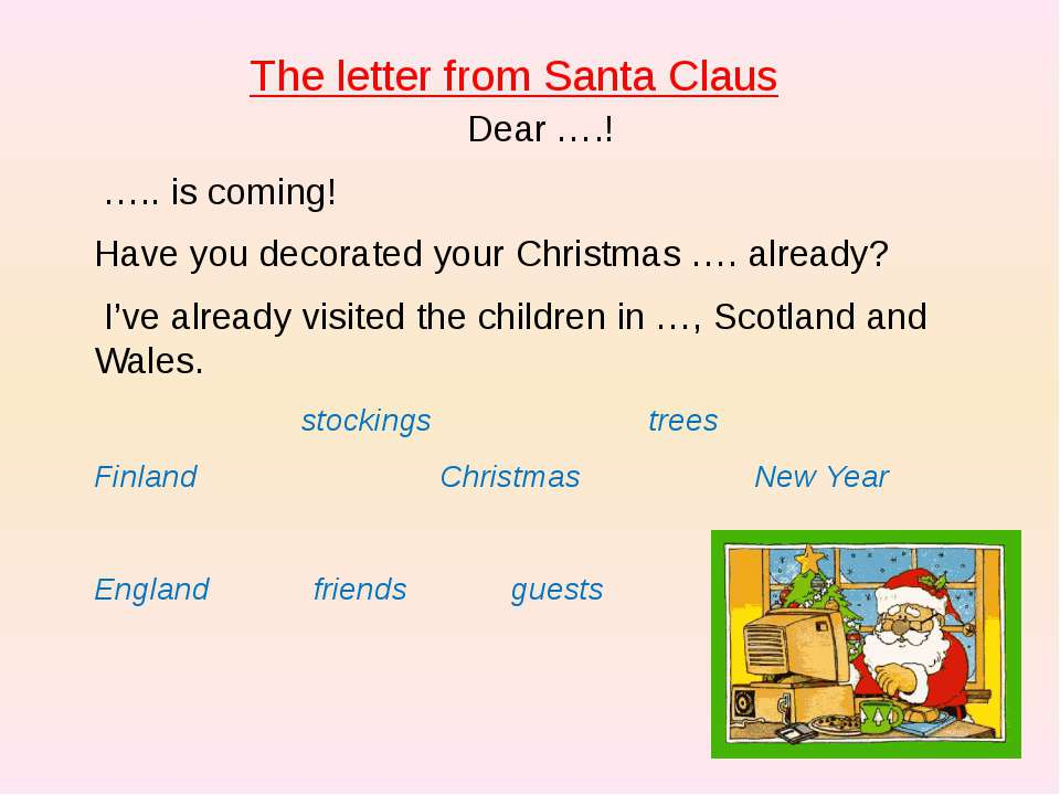 The letter from Santa Claus Dear ….! ….. is coming! Have you decorated your ...