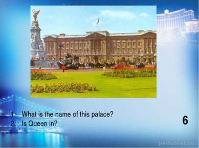 What is the name of this palace? Is Queen in? 6