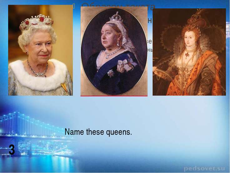 Name these queens. 3