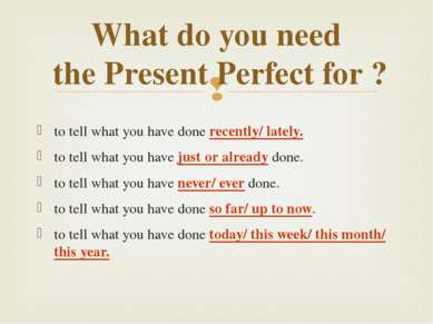 What do you need the Present Perfect for ? to tell what you have done recentl...